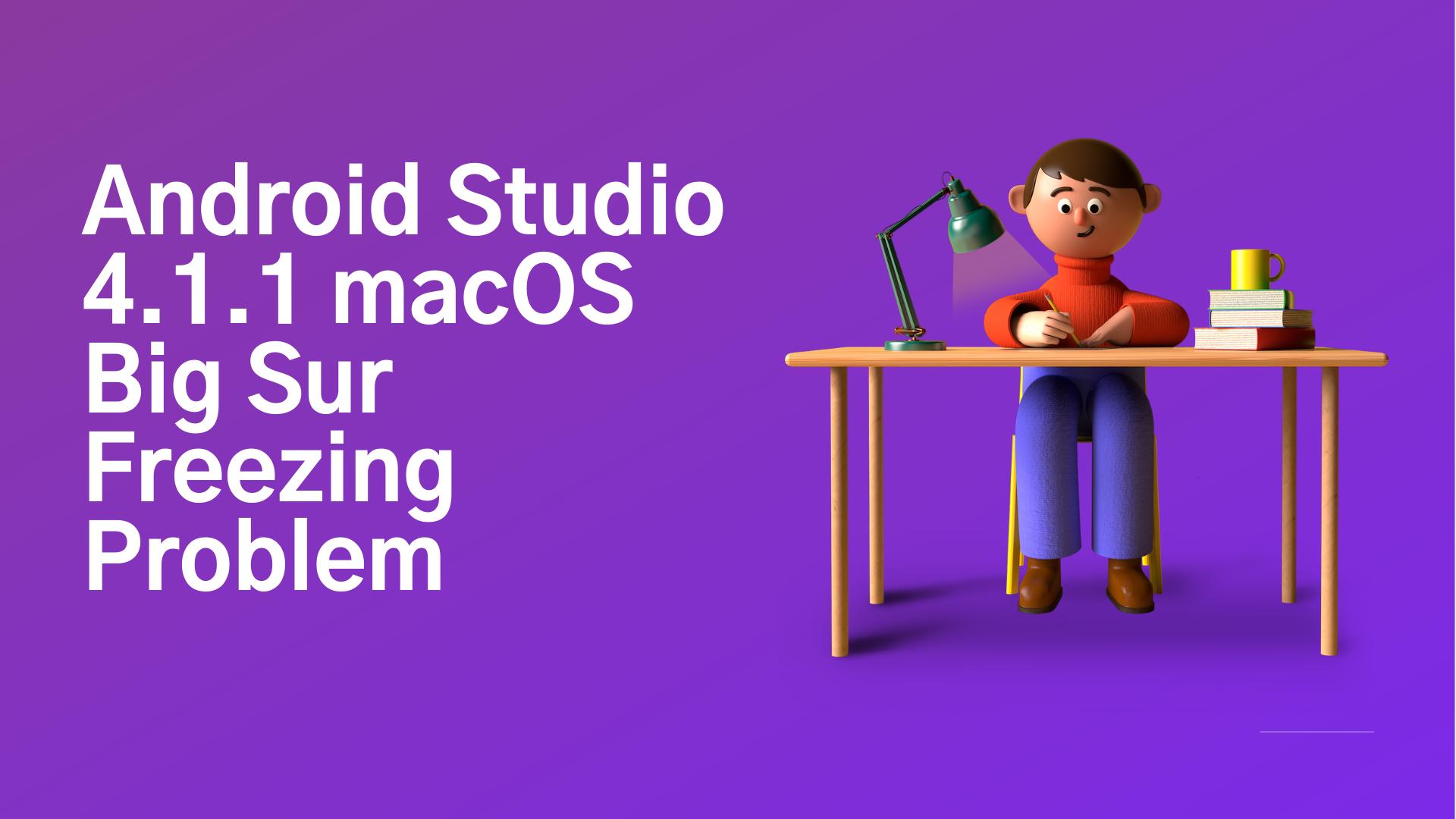 Android Studio 4.1.1- MacOS BigSur - Freezing Problem in FullScreen