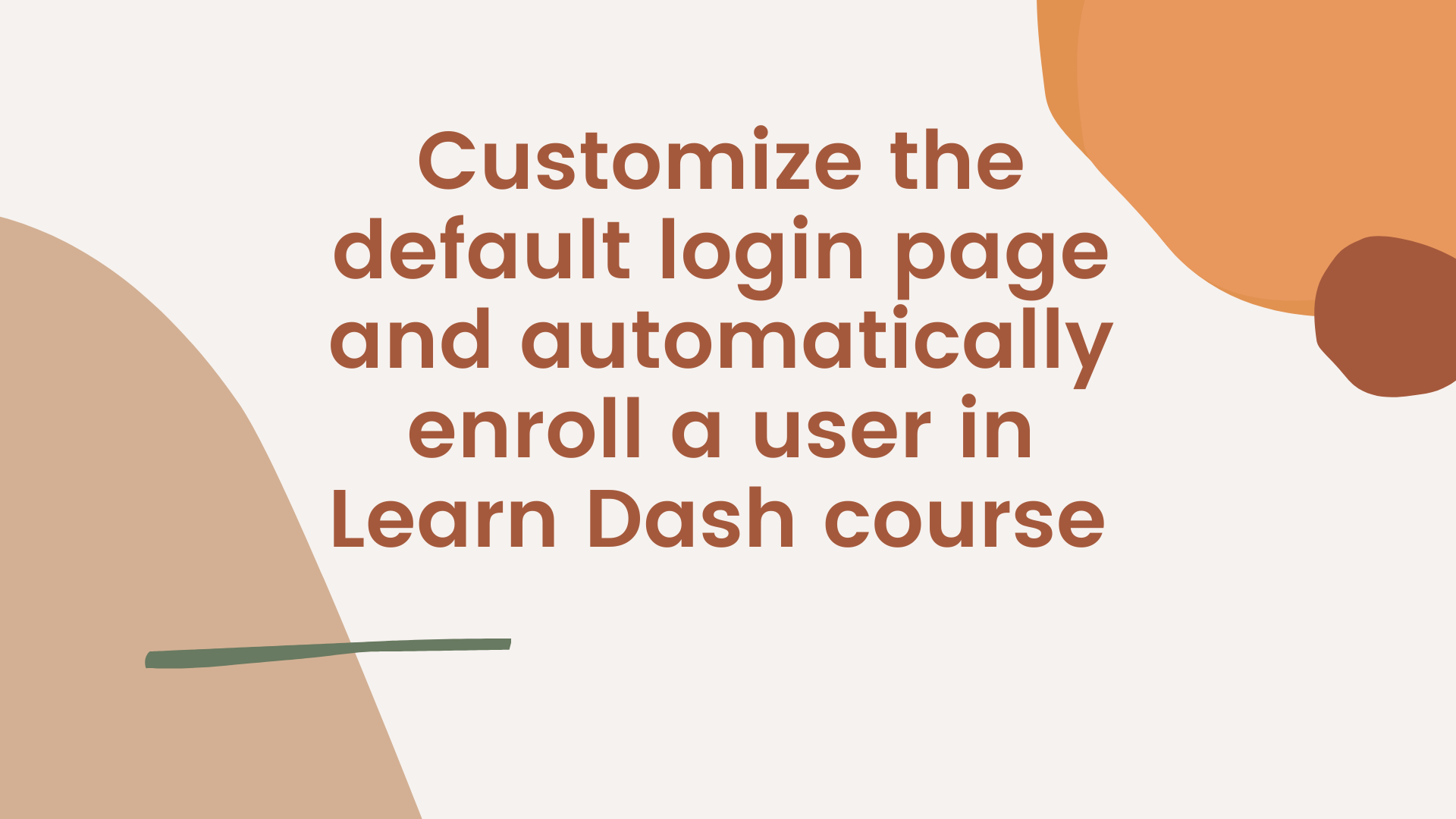 How to Customize the default login page and automatically enroll a user in LearnDash course